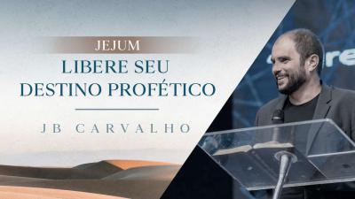 Libere Seu Destino Profético - JB Carvalho