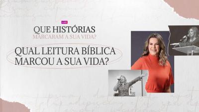 Qual História da Bíblia Marcou a Sua Vida? - Dirce Carvalho